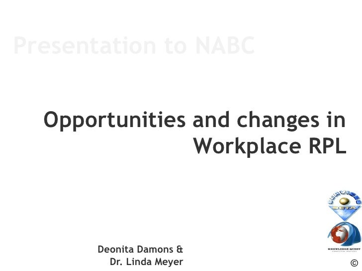 Presentation to NABC  Opportunities and changes in                Workplace RPL      Deonita Damons &        Dr. Linda Mey...