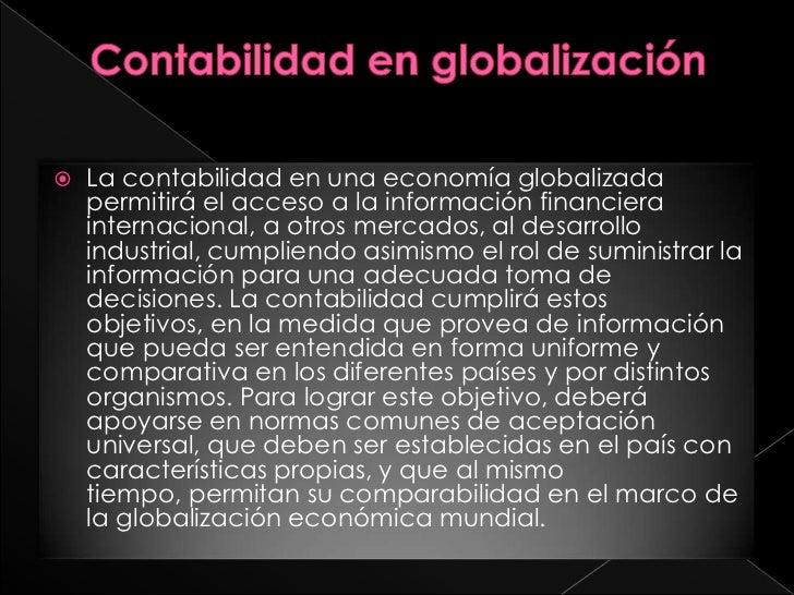 Contabilidad en globalización<br />La contabilidad en una economía globalizada permitirá el acceso a la información financ...