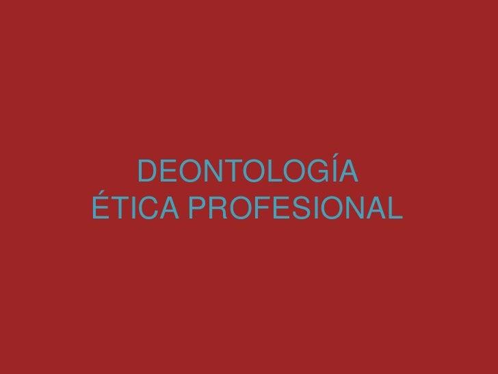 DEONTOLOGÍAÉTICA PROFESIONAL