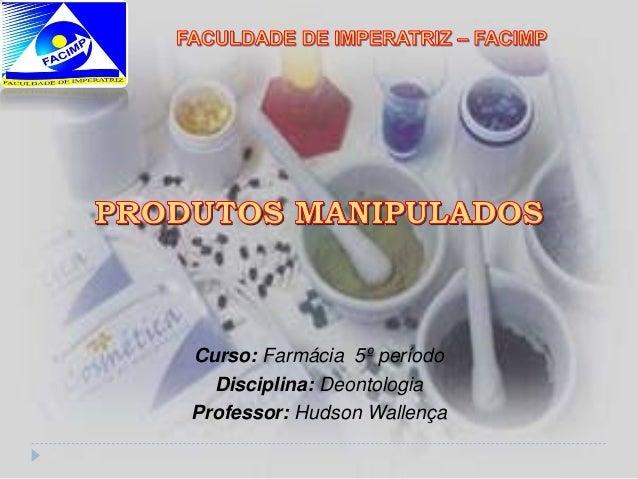 Curso: Farmácia 5º período  Disciplina: Deontologia  Professor: Hudson Wallença