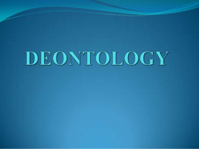 Deontology provides a basis for special duties and     obligations    to specific people, such as those within ones family...