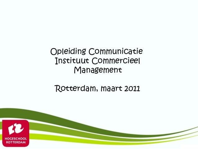 Opleiding Communicatie Instituut Commercieel      Management Rotterdam, maart 2011