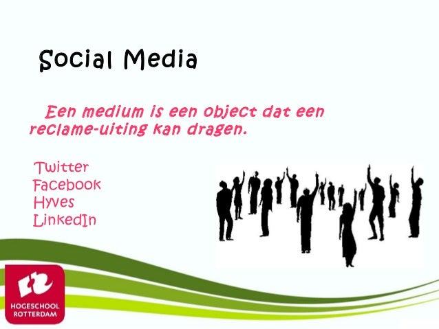 Social Media  Een medium is een object dat eenreclame-uiting kan dragen.TwitterFacebookHyvesLinkedIn