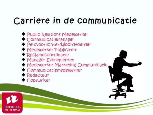 Carriere in de communicatie    Public Relations Medewerker    Communicatiemanager    Persvoorlichter/Woordvoerder    M...