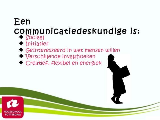 Eencommunicatiedeskundige is: Sociaal Initiatief Geïnteresseerd in wat mensen willen Verschillende invalshoeken Creat...