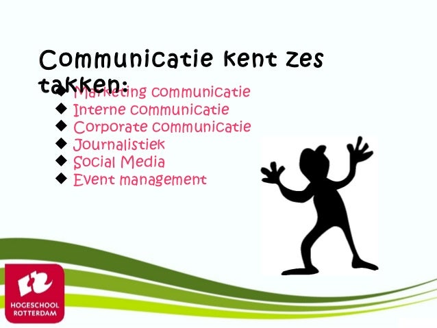 Communicatie kent zestakken: communicatie  Marketing    Interne communicatie    Corporate communicatie    Journalistie...