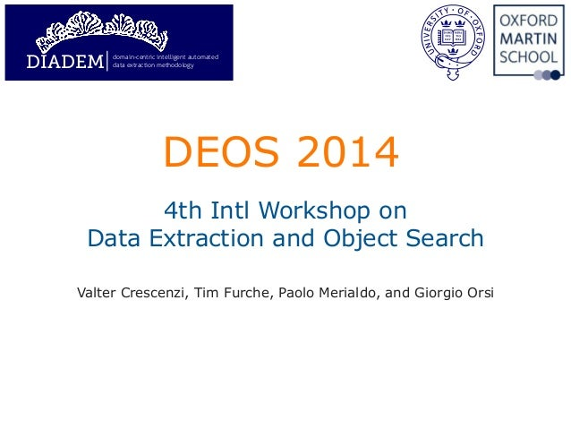 DEOS 2014 ! 4th Intl Workshop on Data Extraction and Object Search Valter Crescenzi, Tim Furche, Paolo Merialdo, and Giorg...