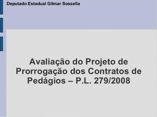 Deputado Estadual Gilmar Sossella       Avaliação do Projeto de    Prorrogação dos Contratos de      Pedágios – P.L. 279/2...