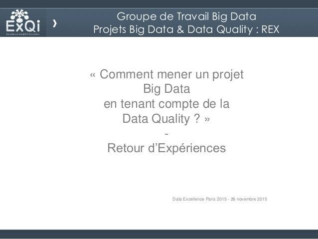 « Comment mener un projet Big Data en tenant compte de la Data Quality ? » - Retour d'Expériences Data Excellence Paris 20...