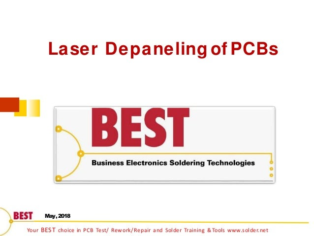 Laser Depaneling of PCBs May,2018 Your BEST choice in PCB Test/ Rework/Repair and Solder Training &Tools www.solder.net