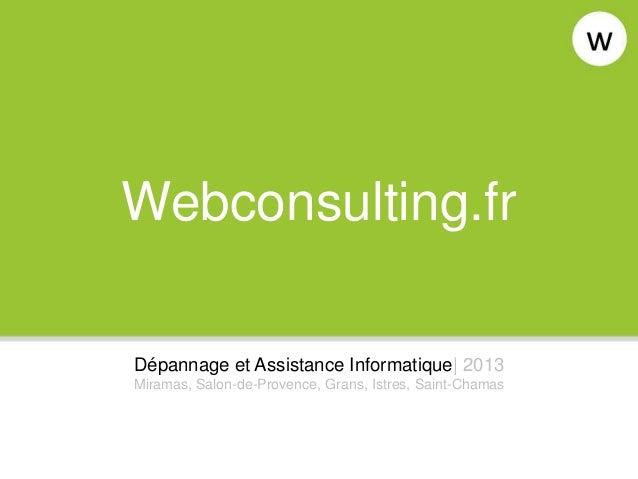 Webconsulting.frDépannage et Assistance Informatique| 2013Miramas, Salon-de-Provence, Grans, Istres, Saint-Chamas