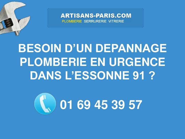 BESOIN D'UN DEPANNAGEPLOMBERIE EN URGENCE DANS L'ESSONNE 91 ?     01 69 45 39 57
