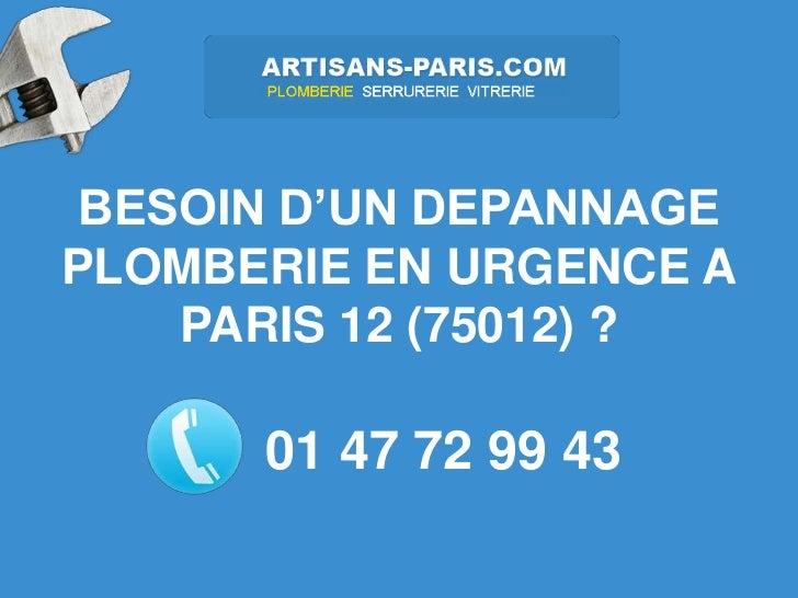 BESOIN D'UN DEPANNAGEPLOMBERIE EN URGENCE A    PARIS 12 (75012) ?      01 47 72 99 43