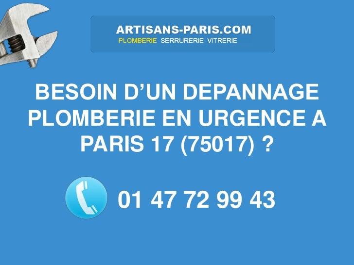 BESOIN D'UN DEPANNAGEPLOMBERIE EN URGENCE A    PARIS 17 (75017) ?      01 47 72 99 43
