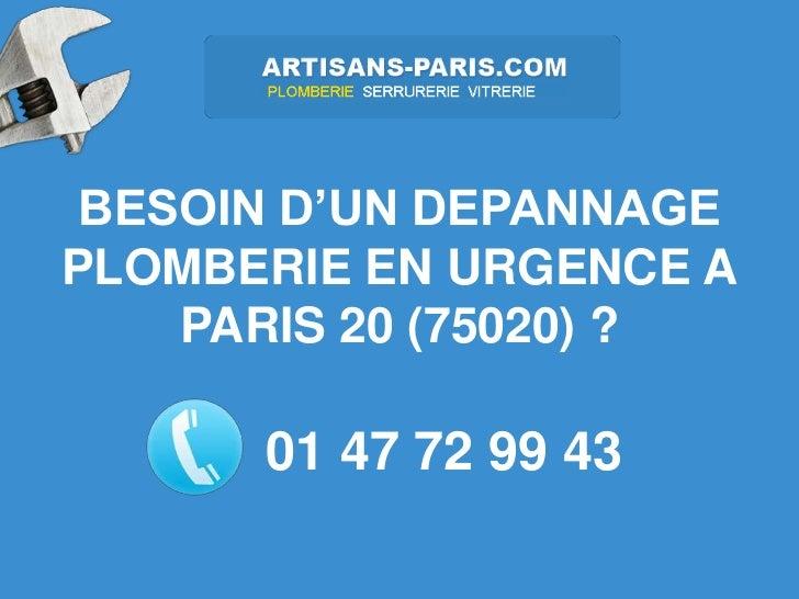 BESOIN D'UN DEPANNAGEPLOMBERIE EN URGENCE A    PARIS 20 (75020) ?      01 47 72 99 43