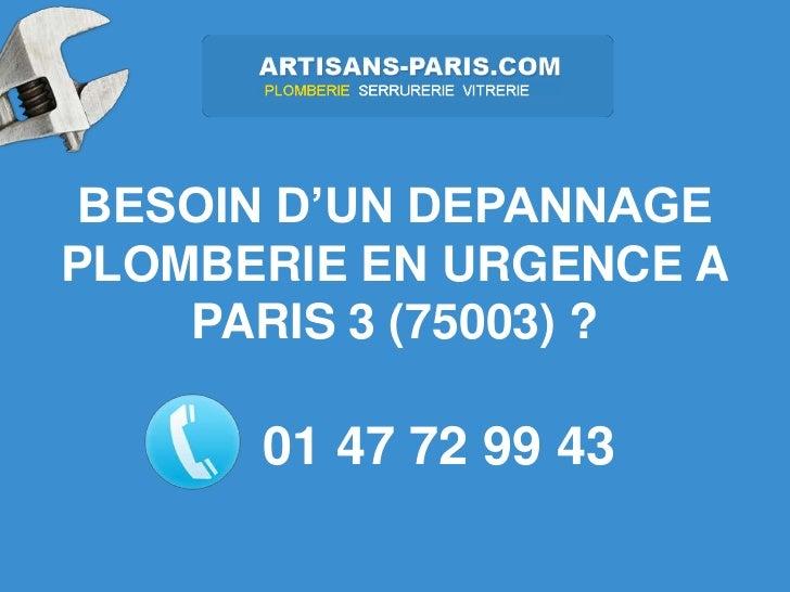 BESOIN D'UN DEPANNAGEPLOMBERIE EN URGENCE A    PARIS 3 (75003) ?      01 47 72 99 43