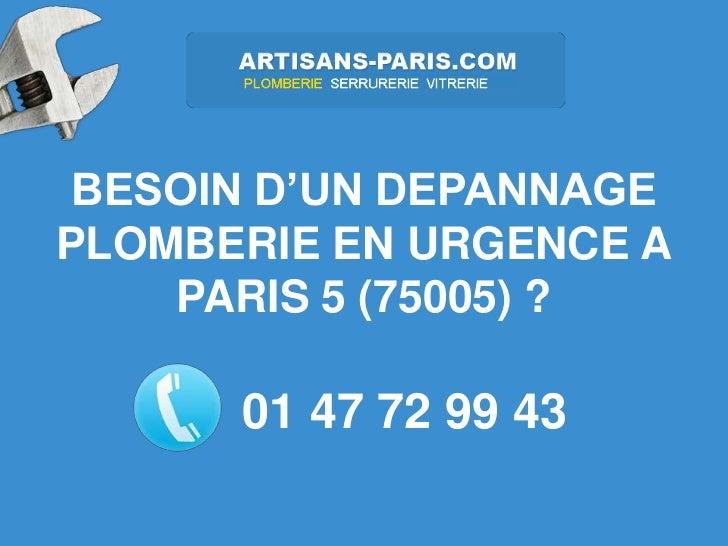 BESOIN D'UN DEPANNAGEPLOMBERIE EN URGENCE A    PARIS 5 (75005) ?      01 47 72 99 43