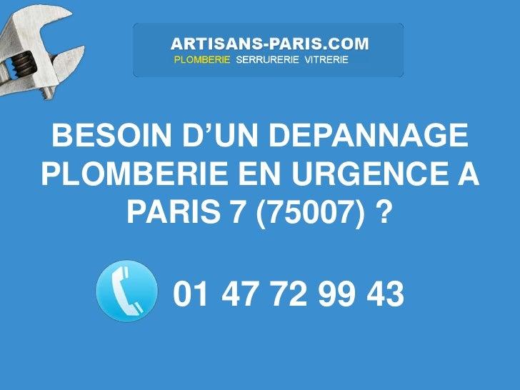 BESOIN D'UN DEPANNAGEPLOMBERIE EN URGENCE A    PARIS 7 (75007) ?      01 47 72 99 43