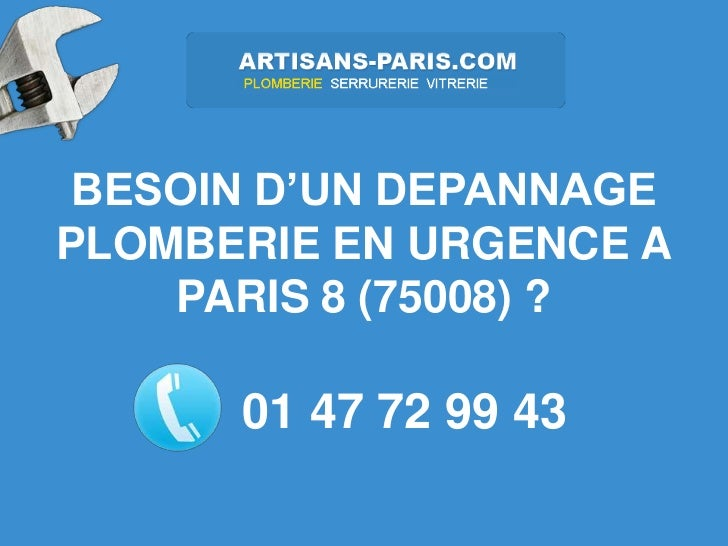 BESOIN D'UN DEPANNAGEPLOMBERIE EN URGENCE A    PARIS 8 (75008) ?      01 47 72 99 43