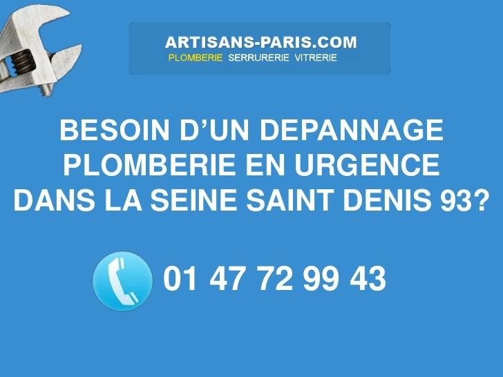 BESOIN D'UN DEPANNAGE  PLOMBERIE EN URGENCEDANS LA SEINE SAINT DENIS 93?         01 47 72 99 43