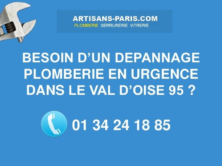 BESOIN D'UN DEPANNAGEPLOMBERIE EN URGENCEDANS LE VAL D'OISE 95 ?      01 34 24 18 85