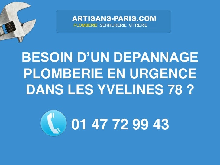 BESOIN D'UN DEPANNAGEPLOMBERIE EN URGENCEDANS LES YVELINES 78 ?      01 47 72 99 43