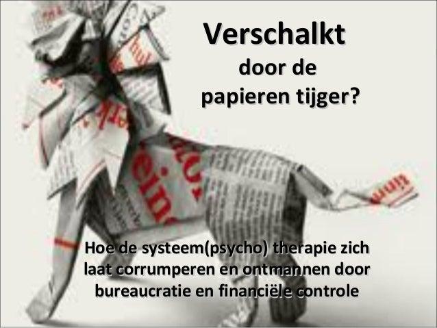 Verschalkt  door de papieren tijger?  Hoe de systeem(psycho) therapie zich laat corrumperen en ontmannen door bureaucratie...
