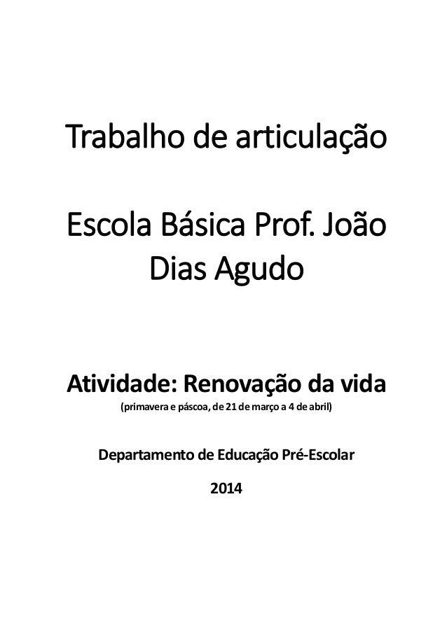 Trabalho de articulação Escola Básica Prof. João Dias Agudo Atividade: Renovação da vida (primavera e páscoa,de 21 de març...