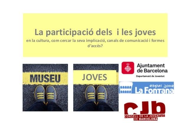 La participació dels i les joves en la cultura, com cercar la seva implicació, canals de comunicació i formes d'accés? JOV...