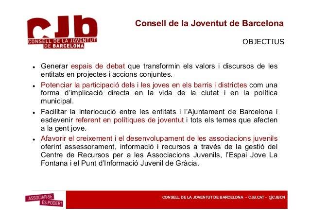 Consell de la Joventut de Barcelona LA PARTICIPACIÓ El CJB canalitza la participació de les associacions en projectes col·...