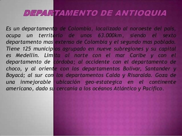 Es un departamento de Colombia, localizado al noroeste del país, ocupa un territorio de unos 63.000km, siendo el sexto dep...