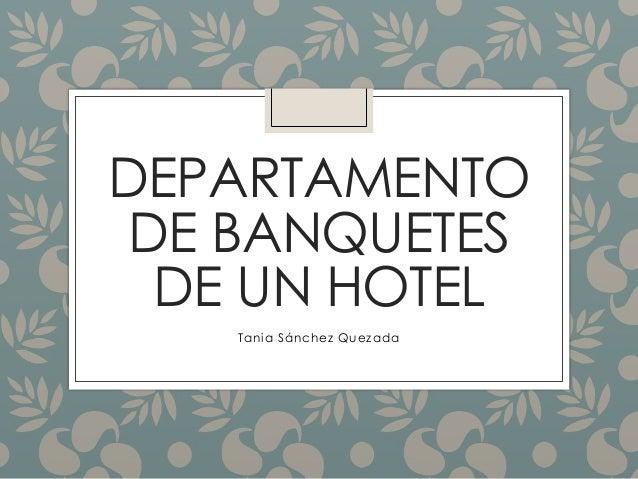 DEPARTAMENTO  DE BANQUETES  DE UN HOTEL  Tania Sánchez Quezada