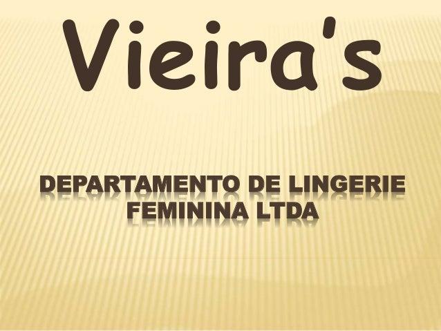 Vieira's  DEPARTAMENTO DE LINGERIE  FEMININA LTDA