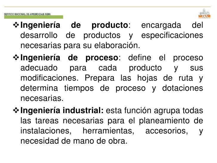 El área de producción, también llamada área o departamento de operaciones, manufactura o de ingeniería, es el área o departamento de un negocio que tiene como función principal, la transformación de insumos o recursos (energía, materia prima, mano de obra, capital, información) en productos finales (bienes o servicios).