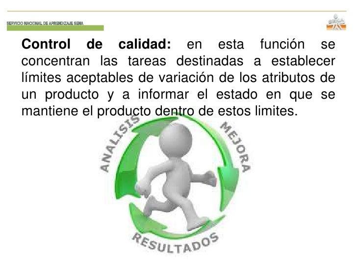 Control de calidad: en esta función seconcentran las tareas destinadas a establecerlímites aceptables de variación de los ...