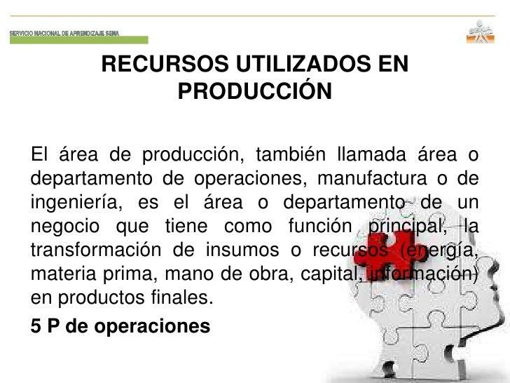RECURSOS UTILIZADOS EN            PRODUCCIÓNEl área de producción, también llamada área odepartamento de operaciones, manu...