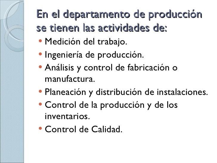 El departamento de Producción, por otra parte, tiene un nivel de especialización por producto notablemente inferior al de Redacción. Su actividad es de carácter serial, más susceptible de estandarización y mecanización y, en el fondo, tan profundamente diferente de la función redactora que permite una organización marcadamente.