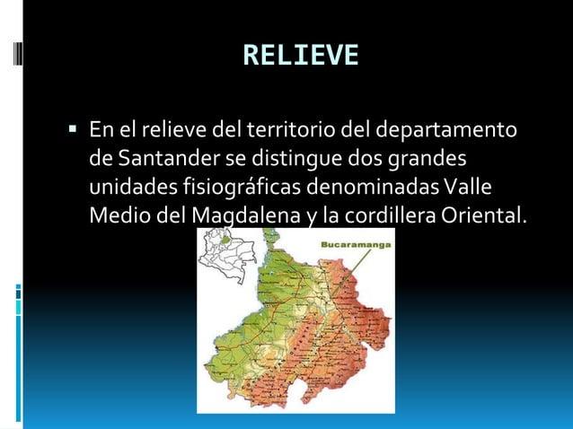  En el relieve del territorio del departamento de Santander se distingue dos grandes unidades fisiográficas denominadasVa...