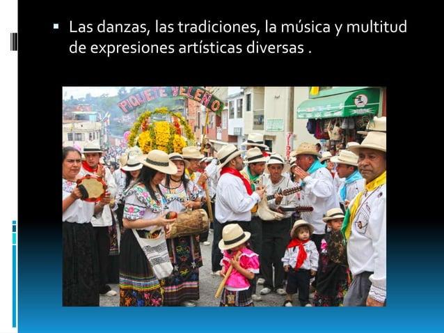  Las danzas, las tradiciones, la música y multitud de expresiones artísticas diversas .
