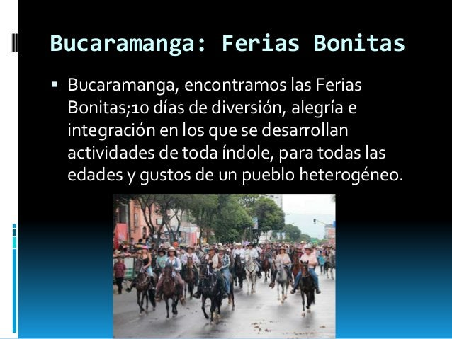Bucaramanga: Ferias Bonitas  Bucaramanga, encontramos las Ferias Bonitas;10 días de diversión, alegría e integración en l...