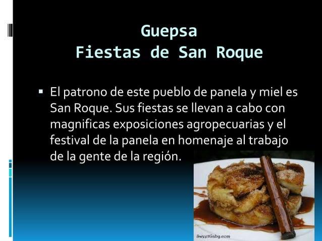 Guepsa Fiestas de San Roque  El patrono de este pueblo de panela y miel es San Roque. Sus fiestas se llevan a cabo con ma...