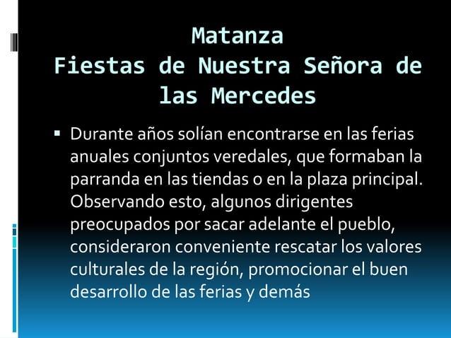 Matanza Fiestas de Nuestra Señora de las Mercedes  Durante años solían encontrarse en las ferias anuales conjuntos vereda...