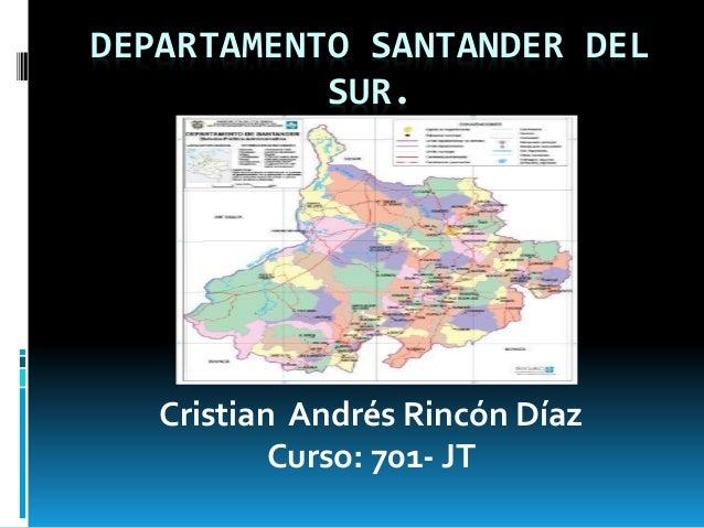 DEPARTAMENTO SANTANDER DEL SUR. Cristian Andrés Rincón Díaz Curso: 701- JT