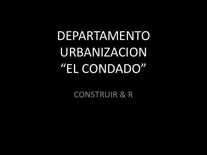 """DEPARTAMENTOURBANIZACION""""EL CONDADO""""  CONSTRUIR & R"""