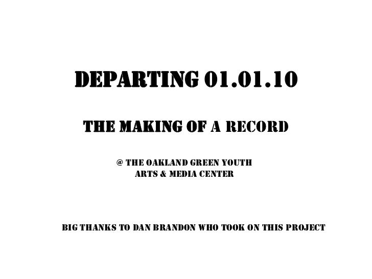 DEPARTING 01.01.10<br />THEMAKINGOF A RECORD<br />@The Oakland Green Youth Arts & Media Center<br />BIG THANKS TO DAN BRAN...