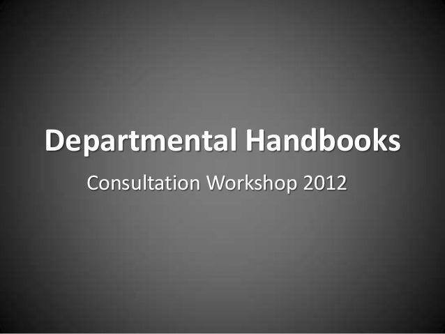 Departmental Handbooks Consultation Workshop 2012