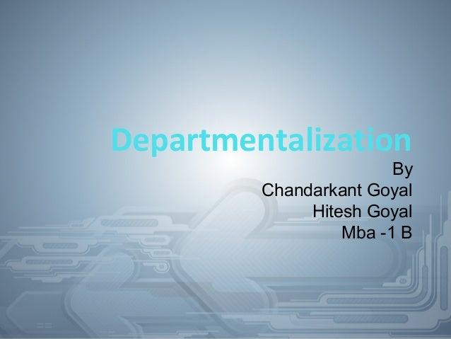 Departmentalization By Chandarkant Goyal Hitesh Goyal Mba -1 B