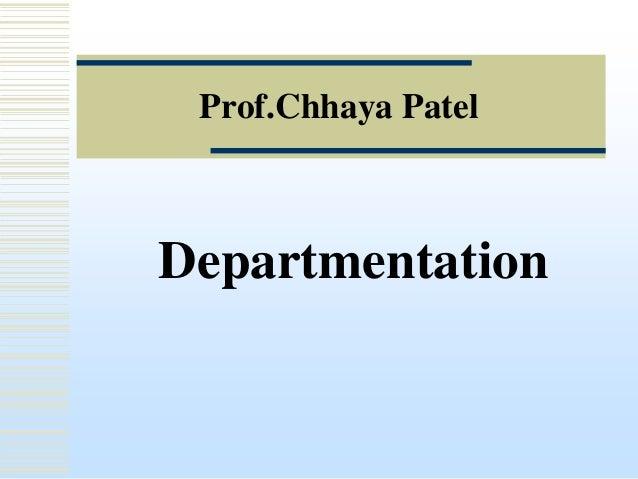 Prof.Chhaya Patel  Departmentation