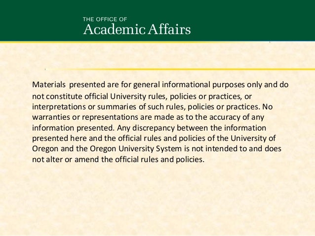 Materials presented are for general informational purposes only and do not constitute official University rules, policies ...