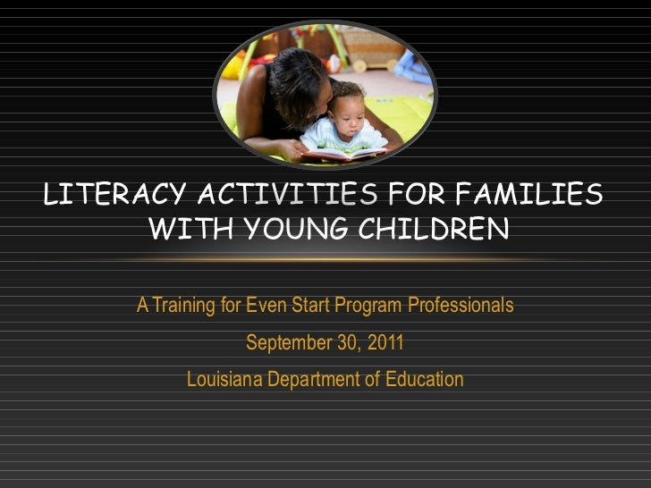 LITERACY ACTIVITIES FOR FAMILIES      WITH YOUNG CHILDREN     A Training for Even Start Program Professionals             ...